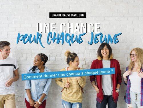 MAKE.ORG : DONNER UNE CHANCE POUR CHAQUE JEUNE !